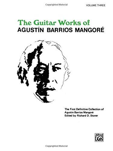 Guitar Works of Agustín Barrios Mangoré, Vol 3 (Guitar Works of Augustin Barrios Mangore)