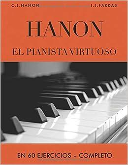 Hanon: El pianista virtuoso en 60 Ejercicios: Completo ...