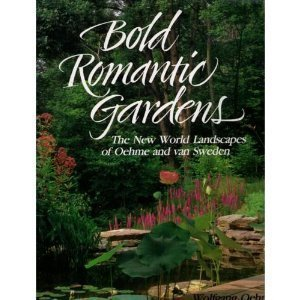 (Bold Romantic Gardens: The New World Landscapes of Oehme and Van Sweden)