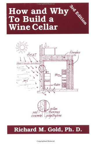 How and Why to Build a Wine Cellar 3rd Ed. by Richard M. Gold Ph.D., PhD Richard M. Gold