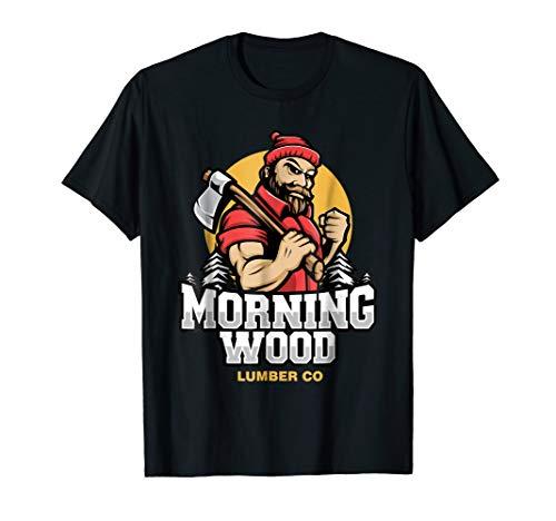 Funny Adult Humor Morning Wood Lumber Company T-Shirt