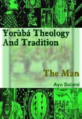 Yoruba Theology and Tradition - The Man and the Society