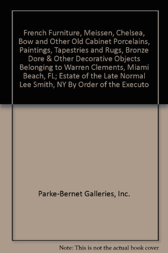French Furniture, Meissen, Chelsea, Bow and Other Old Cabinet Porcelains, Paintings, Tapestries and Rugs, Bronze Dore & Other Decorative Objects Belonging to Warren Clements, Miami Beach, FL; Estate of the Late Normal Lee Smith, NY By Order of the Executo
