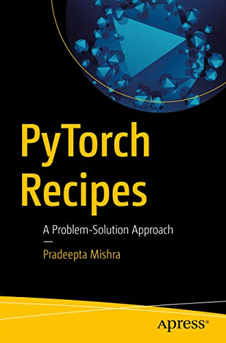 PyTorch Recipes: A Problem-Solution Approach