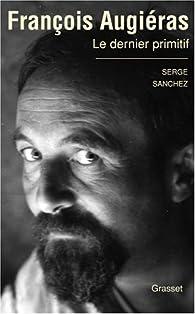 François Augiéras : Le dernier primitif par Serge Sanchez
