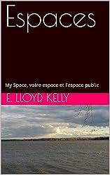 Espaces: My Space, votre espace et l'espace public (French Edition)