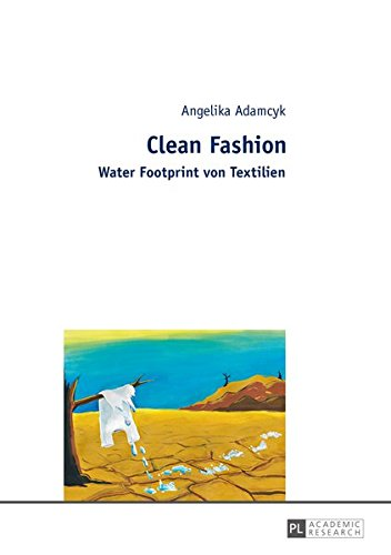 Clean Fashion: Water Footprint von Textilien Taschenbuch – 27. Januar 2015 Angelika Adamcyk Peter Lang GmbH 363166009X Ökologie