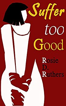 Suffer Too Good: A BDSM Fantasy by [Ruthers, Rosie D.]