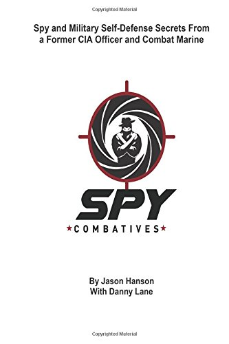 Spy Combatives: Spy and Military Self-Defense Secrets From a Former CIA Officer and Combat Marine