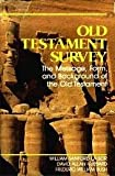 Old Testament Survey : The Message, Form and Background of the Old Testament, La Sor, William S. and Hubbard, David A., 0802835562