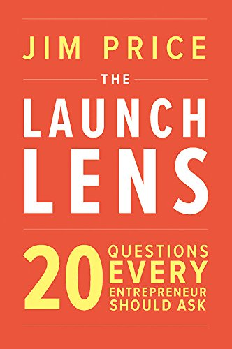 the launch lens 20 questions every entrepreneur should ask by price jim