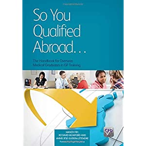 So You Qualified Abroad: The Handbook for Overseas Medical Graduates in GP Training Paperback – 23 May 2014
