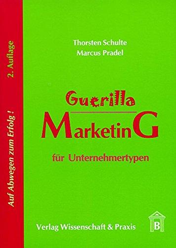 Guerilla Marketing für Unternehmertypen: Auf Abwegen zum Erfolg