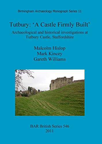 - Tutbury: 'A Castle Firmly Built'. Archaeological and Historical Investigations at Tutbury Castle, Staffordshire (BAR British Series)