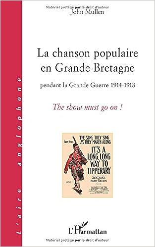 Télécharger en ligne ebook google La chanson populaire en grande Bretagne pendant la grande guerre 1914 1918 : The show must go on 2296996663 ePub by John Mullen
