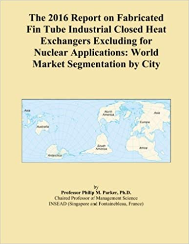The 2016 Report on Fabricated Fin Tube Industrial Closed Heat Exchangers Excluding for Nuclear Applications: World Market Segmentation by City