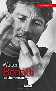 Walter Bonatti : De l'homme au mythe par Roberto Serafin