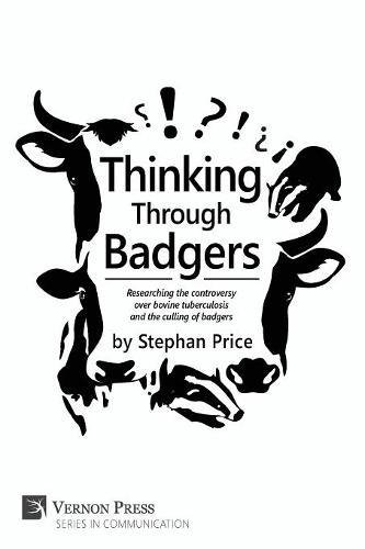 Thinking Through Badgers: Researching the Controversy Over Bovine Tuberculosis and the Culling of Badgers (Vernon Series