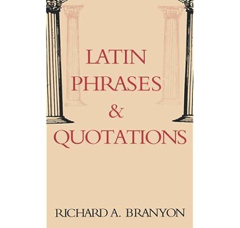 Latin Phrases Quotations English And Latin Edition Branyon Richard A 9780781802604 Amazon Com Books