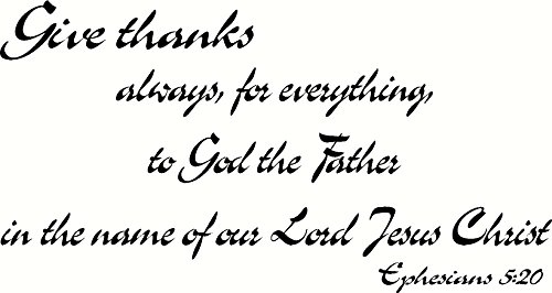 Ephesians 5:20 Wall Art, Give Thanks Always, for Everything, to God the Father in the Name of Our Lord Jesus Christ, Creation Vinyls