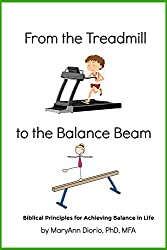 From the Treadmill to the Balance Beam: Biblical Principles for Achieving Balance in Life