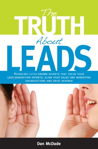 The Truth About Leads is a practical, easy-to-read book shedding light on the secrets that help you focus your B2B lead-generation efforts, align your sales and marketing organizations and drive revenue. Written by prospect development expert and Poi...