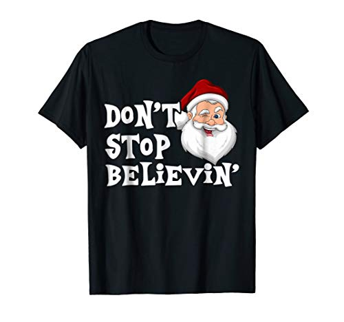 Don't Stop Believing T-Shirt Cool Shades Santa Christmas -