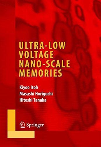 Ultra-Low Voltage Nano-Scale Memories (Integrated Circuits and Systems) by Kiyoo Itoh Masashi Horiguchi Hitoshi Tanaka