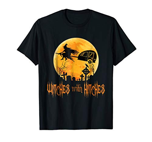 Witches With Hitches Trailer RV Camp Halloween Quote T-shirt -