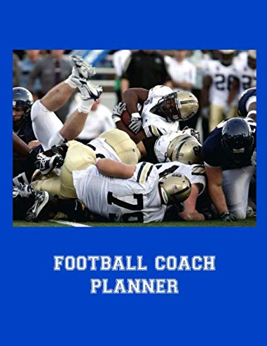 Football Coach Planner: 2019-2020 High School Coaches Youth Notebook Blank Field Pages Play Design Calendar Roster Strategy Field Blank Pages, Tackle Pile on Blue