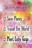 2019 Planner: Save Money, Travel The World, Meet Lady Gaga: Lady Gaga 2019 Planner