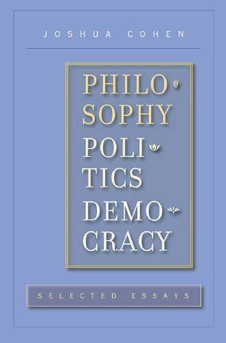 philosophy politics democracy selected essays joshua cohen  philosophy politics democracy selected essays joshua cohen 9780674034488 amazon com books