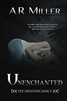Unenchanted (Fey Creations Book 2) by [Miller, A.R.]
