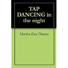 TAP DANCING in the night