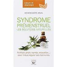 Syndrome prémenstruel (Le): Solutions naturelles (Les)