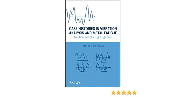 case histories in vibration analysis and metal fatigue for the practicing engineer sofronas anthony