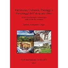 Patrimonio Culturale, Paesaggi e Personaggi dell'altopiano ibleo: Scritti di archeologia e museologia della Sicilia sud-orientale (BAR International Series) (Italian Edition)