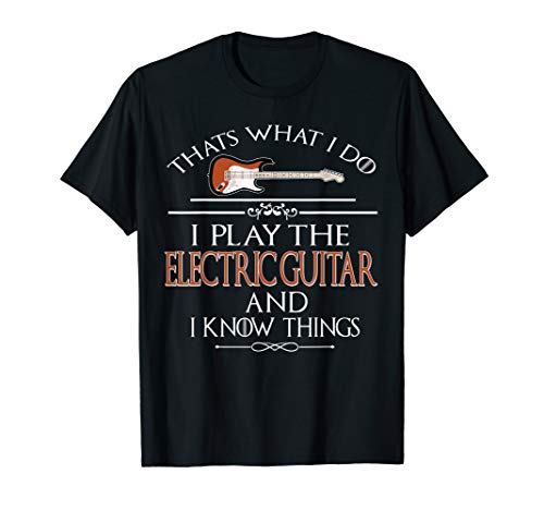 Thats what I do I play the Electric Guitar and I know things ()