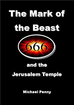 The Mark of the Beast: and the Jerusalem Temple by [Penny, Michael]