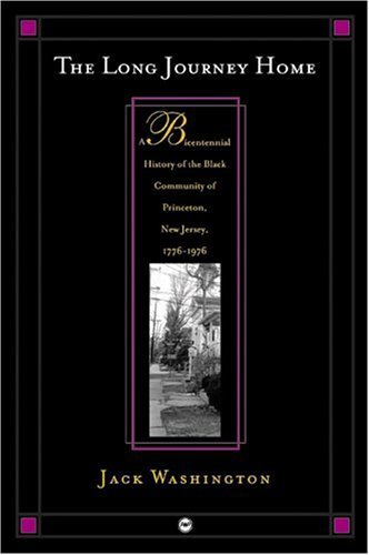The Long Journey Home: A Bicentennial History of the Black Community of Princeton, New Jersey, 1776-1976 1st Printing edition by Jack Washington (2004) Paperback