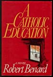 A Catholic Education, Robert Bernard, 0030611237