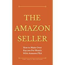 The Amazon Seller: How to Make Over $30,000 Per Month With Amazon FBA by Optimizing Your Product Listing (Selling on Amazon Book 1)