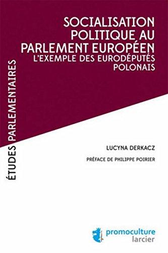 Socialisation politique au Parlement européen. Lexemple des eurodéputés polonais Lucyna Derkacz