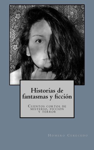 Historias de fantasmas y ficcion: Cuentos cortos de misterio, ficcion y terror (Spanish Edition) [Homero E. Cerecedo] (Tapa Blanda)