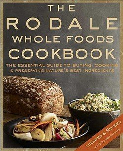 The Rodale Whole Foods Cookbook : With More Than 1,000 Recipes for Choosing, Cooking, & Preserving Natural Ingredients (Hardcover - Revised Ed.)--by Rodale Press [2009 Edition]