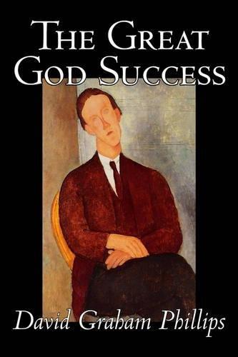 The Great God Success by David Graham Phillips, Fiction, Classics, Literary PDF