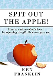 Spit Out the Apple: How to embrace God's love... by rejecting the gift He never gave you.