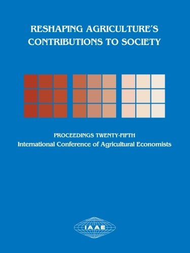Reshaping Agriculture's Contributions to Society: Proceedings of the Twenty-Fifth International Conference of Agricultur