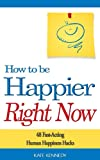 img - for How to Be Happier Right Now: 48 Fast-Acting Human Happiness Hacks (BestSelfHelp Book 3) book / textbook / text book