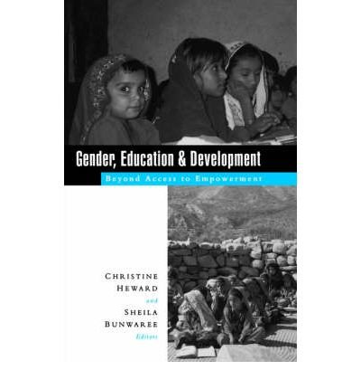 [(Gender, Education and Development: Beyond Access to Empowerment )] [Author: Christine Heward] [Feb-1999]